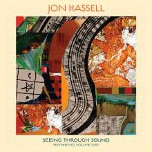 Jon Hassell (geb. 1937): Seeing Through Sound (Pentimento Volume Two), LP