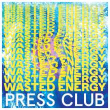Press Club: Wasted Energy, LP