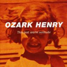 Ozark Henry: This Last Warm Solitude, CD