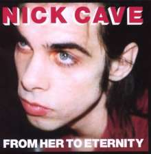 Nick Cave & The Bad Seeds: From Her To Eternity (Reissue 2009), CD