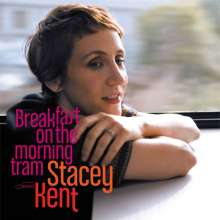 Stacey Kent (geb. 1968): Breakfast On The Morning Tram, CD