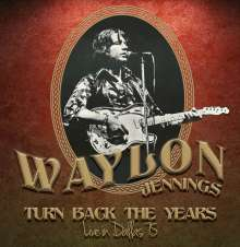Waylon Jennings: Turn Back The Years - Live In Dallas '75 (180g), LP