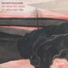 """Bernard Foccroulle (geb. 1953): Lieder """"Am Rande der Nacht"""", CD"""