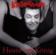 Die Lokalmatadore: Heute ein König ... Morgen ein Arschloch, CD