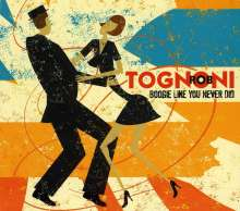 Rob Tognoni: Boogie Like You Never Did, CD