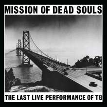 Throbbing Gristle: Mission Of Dead Souls: The Last Live Performance Of TG (Limited-Edition) (White Vinyl), LP