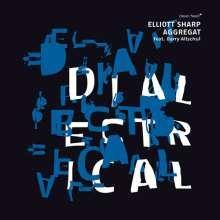 Elliott Sharp (geb. 1951): Dialectrical, CD
