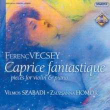 "Ferenc Vecsey (1893-1935): Werke für Violine & Klavier ""Caprice Fantastique"", CD"