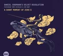 Daniel Erdmann (geb. 1973): Daniel Erdmann's Velvet Revolution - A Short Moment Of Zero G, CD