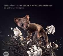 Grencsó Collective Special 5 & Ken Vandermark: Do not slam the Door !, CD