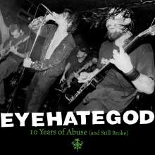 EyeHateGod: 10 Years Of Abuse (And Still Broke) (Limited Edition) (Green/Clear Splatter Vinyl), 2 LPs