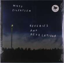 Mats Eilertsen (geb. 1975): Reveries And Revelations, LP