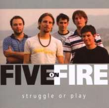 Five On Fire: Struggle Or Play, CD