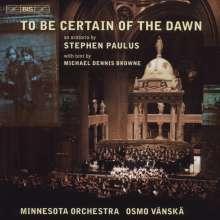 Stephen Paulus (1949-2014): To Be Certain Of The Dawn (Oratorium), CD