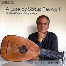 Jakob Lindberg - A Lute by Sixtus Rauwolf, SACD