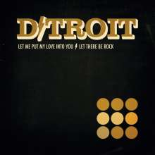 D/troit: Let Me Put My Love Into You/Let There Be Rock, Single 7""