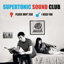 Supertonic Sound Club: Please Don't Ask / I Need You (Limited-Edition), Single 7""