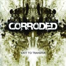 Corroded: Exit To Transfer, CD