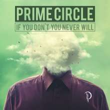Prime Circle: If You Don't You Never Will, CD
