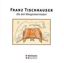Franz Tischhauser (geb. 1921): Die drei Morgensterniaden (1937/1950/1984), CD