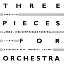 Barry Guy (geb. 1947): Three Pieces For Orchestra, CD