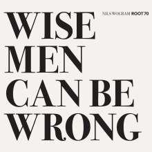 Nils Wogram (geb. 1972): Wise Men Can Be Wrong, CD