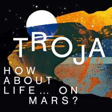Troja: How About Life... On Mars?, CD