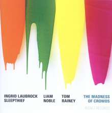Ingrid Laubrock (geb. 1970): The Madness Of Crowds, CD