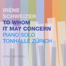 Irene Schweizer (geb. 1941): To Whom It May Concern (Piano Solo Tonhalle Zürich), CD
