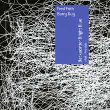Fred Frith & Barry Guy: Backscatter Bright Blue, CD