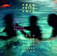 Fred Frith (geb. 1949): Another Day In Fucking Paradise, CD