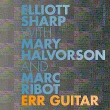 Elliott Sharp, Mary Halvorson & Marc Ribot: Err Guitar, CD