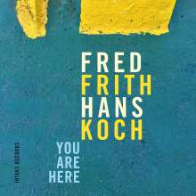 Fred Frith & Hans Koch: You Are Here, CD