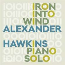 Alexander Hawkins (geb. 1981): Iron Into The Wind (Piano Solo), CD