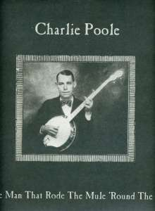 Charlie Poole: I'm The Man Who Rode The Mule 'Round The World, LP