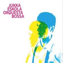 Jukka Eskola (geb. 1978): Orquesta Bossa, CD