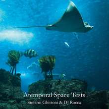 Stefano Ghittoni & DJ Rocca: Atemporal Space Tests, CD
