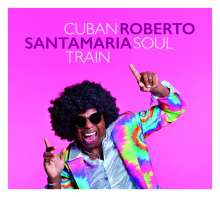 Roberto Santamaria: Cuban Soul Train, CD