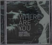 Kevin Hays, Mark Turner & Marc Miralta: Where Are You, CD