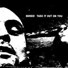 Bored!: Take It Out On You, LP