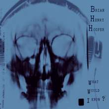 Brian Henry Hooper: What Would I Know?, LP