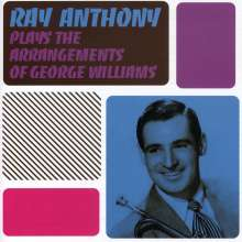 Ray Anthony (geb. 1922): Plays The Arrangements Of George Williams, CD