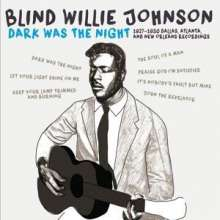Blind Willie Johnson: Dark Was The Night: 1927 - 1930 Dallas, Atlanga And New Orleans, CD