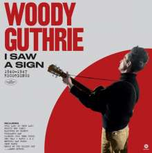 Woody Guthrie: I Saw A Sign: 1940-1947 Recordings, LP