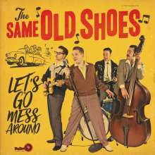 The Same Old Shoes: Let's Go Mess Around, LP