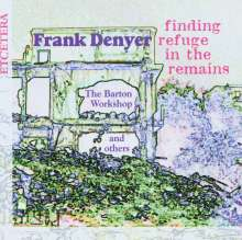 Frank Denyer (geb. 1943): Finding Refuge in the Remains, CD