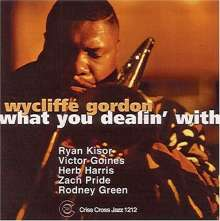 Wycliffe Gordon (geb. 1967): What You Dealin' With, CD