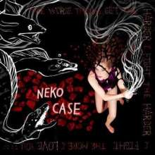 Neko Case: The Worse Things Get, The Harder I Fight, The Harder I Fight, The More I Love You, CD