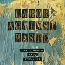 Christopher Paul Stelling: Labor Against Waste, CD