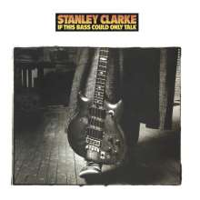 Stanley Clarke (geb. 1951): If This Bass Could Only Talk, CD
